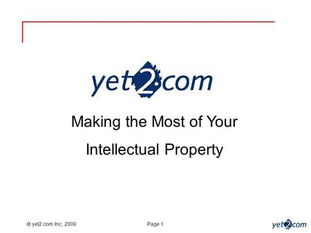 Yet2.com Inc, 2009 Page 1 Making the Most of Your Intellectual Property.