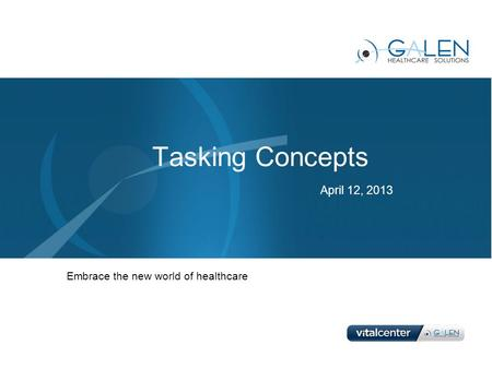 Embrace the new world of healthcare Tasking Concepts April 12, 2013.