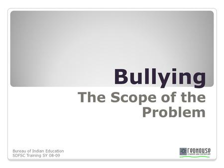 Bureau of Indian Education SDFSC Training SY 08-09 Bullying The Scope of the Problem.