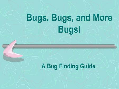 Bugs, Bugs, and More Bugs! A Bug Finding Guide. The entomologist, or person who studies insects, has told our class to see who can figure out what exactly.