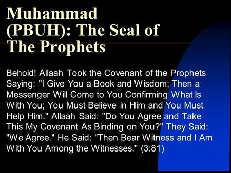 Muhammad (PBUH): The Seal of The Prophets Behold! Allaah Took the Covenant of the Prophets Saying: I Give You a Book and Wisdom; Then a Messenger Will.