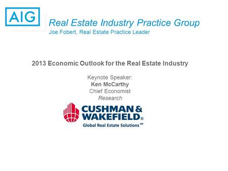 Real Estate Industry Practice Group Joe Fobert, Real Estate Practice Leader 2013 Economic Outlook for the Real Estate Industry Keynote Speaker: Ken McCarthy.