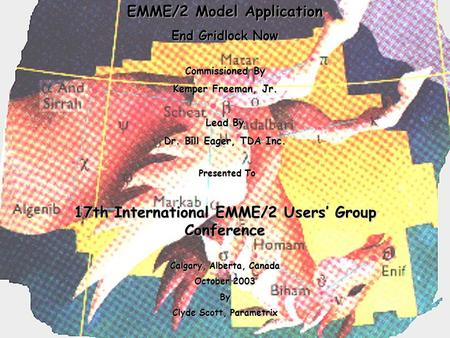 EMME/2 Model Application End Gridlock Now Commissioned By Kemper Freeman, Jr. Lead By Dr. Bill Eager, TDA Inc. Presented To Presented To 17th International.