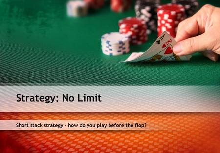 Short stack strategy – how do you play before the flop? Strategy: No Limit.
