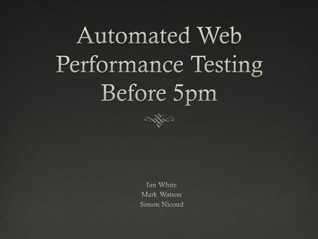 Automated Web Performance Testing Before 5pm