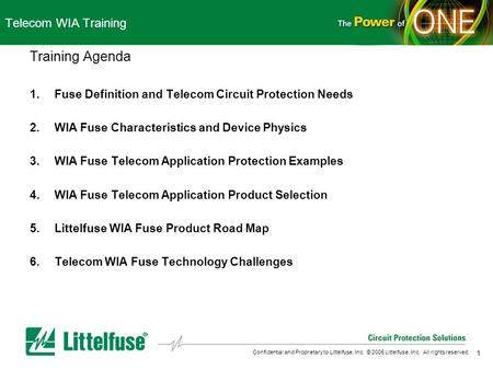 1 Confidential and Proprietary to Littelfuse, Inc. © 2005 Littelfuse, Inc. All rights reserved. Telecom WIA Training Training Agenda 1.Fuse Definition.