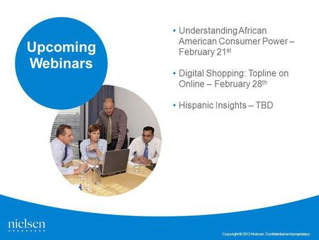 Copyright © 2012 Nielsen. Confidential and proprietary Understanding African American Consumer Power – February 21 st Digital Shopping: Topline on Online.