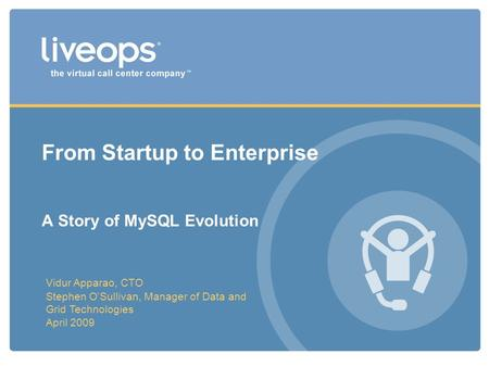From Startup to Enterprise A Story of MySQL Evolution Vidur Apparao, CTO Stephen OSullivan, Manager of Data and Grid Technologies April 2009.