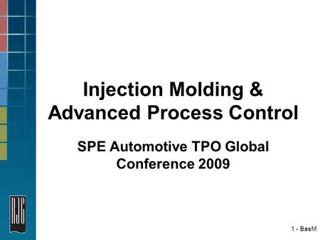 1 - BasM Injection Molding & Advanced Process Control SPE Automotive TPO Global Conference 2009.