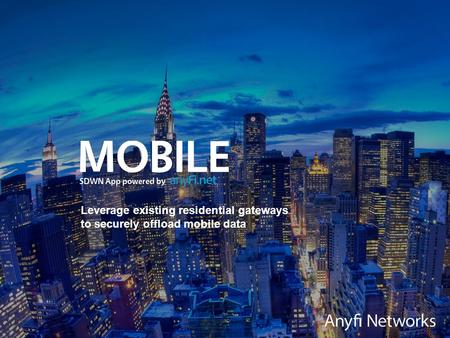 Leverage existing residential gateways to securely offload mobile data.