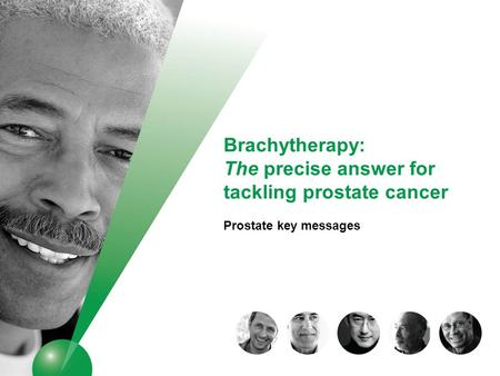 Brachytherapy: The precise answer for tackling prostate cancer Prostate key messages.