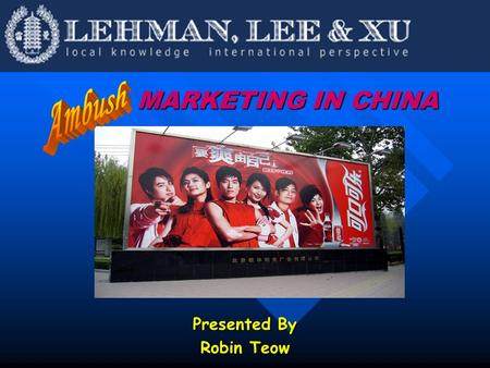 MARKETING IN CHINA MARKETING IN CHINA Presented By Robin Teow.