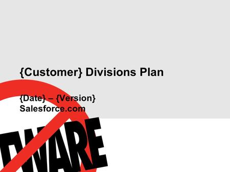 {Customer} Divisions Plan {Date} – {Version} Salesforce.com.