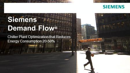 Chiller Plant Optimization that Reduces Energy Consumption 20-50% Siemens Demand Flow ®