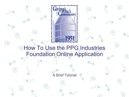 How To Use the PPG Industries Foundation Online Application A Brief Tutorial.