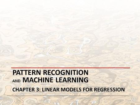 PATTERN RECOGNITION AND MACHINE LEARNING CHAPTER 3: LINEAR MODELS FOR REGRESSION.