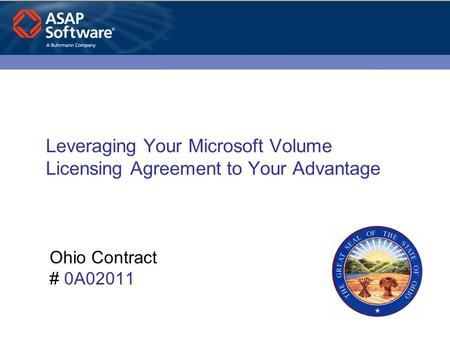 Leveraging Your Microsoft Volume Licensing Agreement to Your Advantage Ohio Contract # 0A02011.