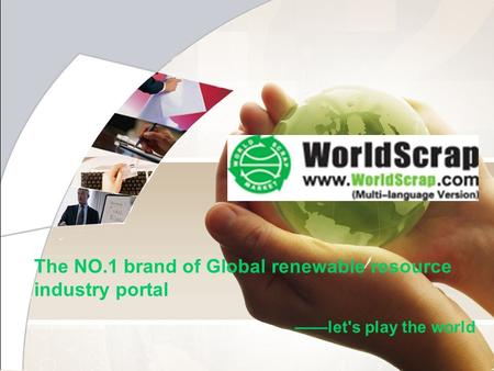 Let's play the world The NO.1 brand of Global renewable resource industry portal.