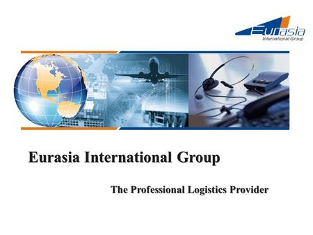 Eurasia International Group The Professional Logistics Provider.