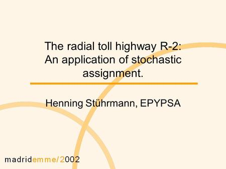 The radial toll highway R-2: An application of stochastic assignment. Henning Stührmann, EPYPSA.