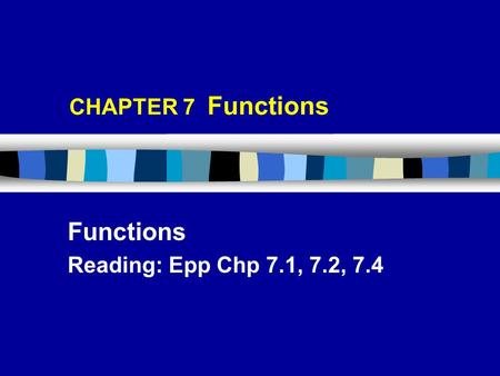 CHAPTER 7 Functions Functions Reading: Epp Chp 7.1, 7.2, 7.4.