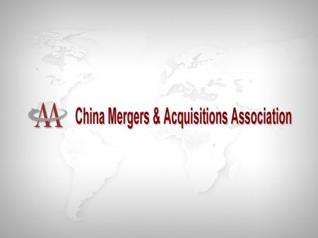A Brief Introduction of CMAA China Mergers & Acquisitions Association (CMAA) is a non-profit, non- governmental organization administrated by the All-China.