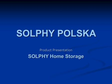 SOLPHY POLSKA Product Presentation SOLPHY Home Storage.