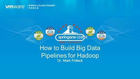 How to Build Big Data Pipelines for Hadoop Dr. Mark Pollack.