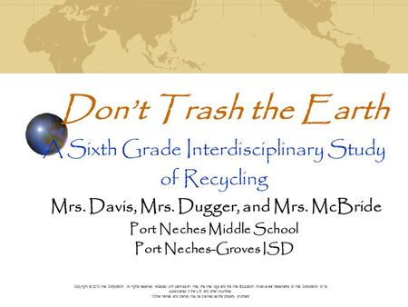 Dont Trash the Earth A Sixth Grade Interdisciplinary Study of Recycling Mrs. Davis, Mrs. Dugger, and Mrs. McBride Port Neches Middle School Port Neches-Groves.