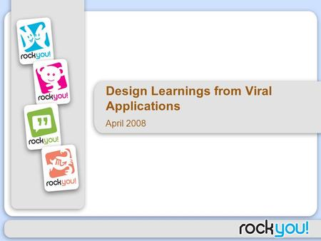 Design Learnings from Viral Applications April 2008.