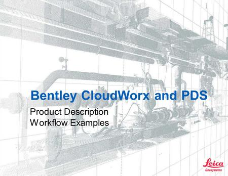 Bentley CloudWorx and PDS Product Description Workflow Examples.