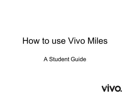 How to use Vivo Miles A Student Guide. What is Vivo Miles? Vivo Miles is the new way to be rewarded as you progress through school life Teachers will.