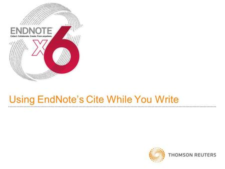 Using EndNotes Cite While You Write. Lesson format Cite While You Write essentials How do I…? Other useful features in CWYW 2.