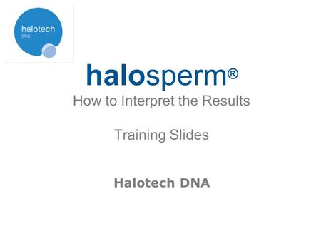 halosperm® How to Interpret the Results Training Slides