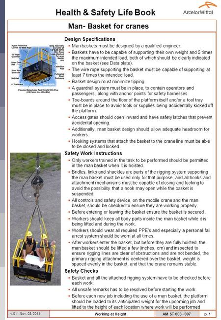 Health & Safety Life Book AM ST 003 - 007 p. 1 v.01 - Nov. 03, 2011 Working at Height Design Specifications Man baskets must be designed by a qualified.