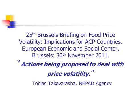 25 th Brussels Briefing on Food Price Volatility: Implications for ACP Countries. European Economic and Social Center, Brussels: 30 th November 2011. Actions.