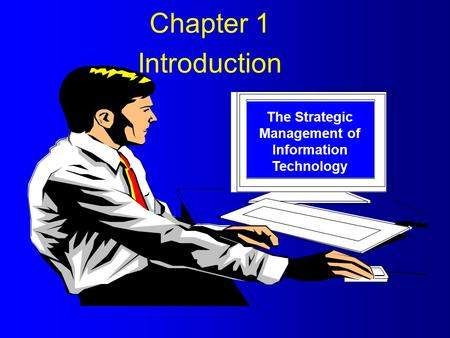 The Strategic Management of Information Technology Chapter 1 Introduction.