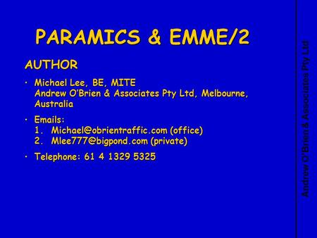 Andrew OBrien & Associates Pty Ltd PARAMICS & EMME/2 AUTHOR Michael Lee, BE, MITE Andrew OBrien & Associates Pty Ltd, Melbourne, AustraliaMichael Lee,