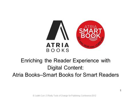 Enriching the Reader Experience with Digital Content: Atria Books–Smart Books for Smart Readers © Judith Curr | OReilly Tools of Change for Publishing.