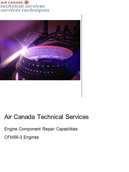 Air Canada Technical Services Engine Component Repair Capabilities CFM56-3 Engines.
