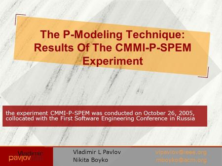The P-Modeling Technique: Results Of The CMMI-P-SPEM Experiment the experiment CMMI-P-SPEM was conducted on October 26, 2005, collocated with the First.