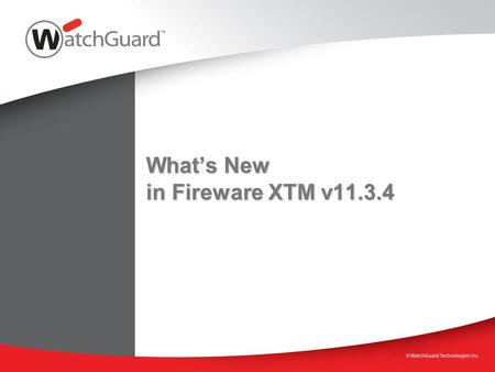 What's New in Fireware XTM v11.3.4