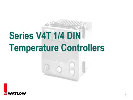 1 Series V4T 1/4 DIN Temperature Controllers. 2 3 Watlows Next Generation Styling Series 97 Matching 1/16 DIN Limit Controller Series F4S and F4D Ramping.