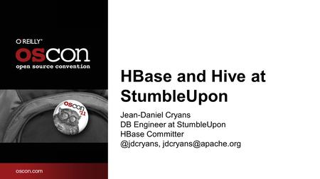 HBase and Hive at StumbleUpon Jean-Daniel Cryans DB Engineer at StumbleUpon HBase