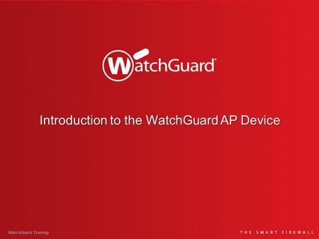 Introduction to the WatchGuard AP Device WatchGuard Training.