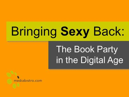 Bringing Sexy Back: The Book Party in the Digital Age.
