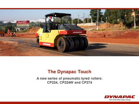 The Dynapac Touch A new series of pneumatic tyred rollers: CP224, CP224W and CP274.
