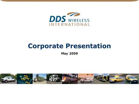 Corporate Presentation May 2009. 2 Safe Harbor Statement Forward-looking statements regarding future events or DDS Wireless future financial performance.
