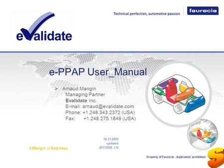 E-PPAP User_Manual 18.11.2009 updated 20110508 J R A.Mangin /J.Robineau Property of Faurecia - duplication prohibited Arnaud Mangin Managing Partner Evalidate.