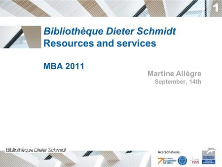 1 Bibliothèque Dieter Schmidt Resources and services MBA 2011 Martine Allègre September, 14th.